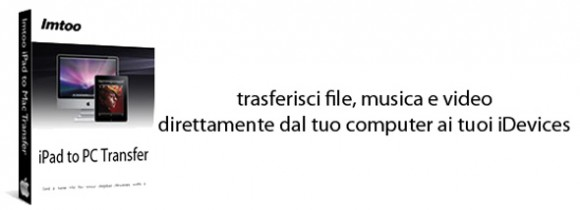 Trasferire files, musica e video dal vostro iPad al computer grazie a ImToo iPad Transfer